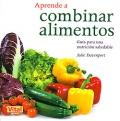 Aprende a combinar alimentos. Guía para una nutrición saludable.