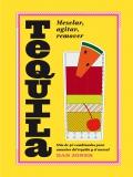 Tequila: mezclar, agitar, remover. Más de 40 recetas para los amantes del tequila y el mezcal