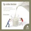 La vida láctea. La guía práctica sobre la intolerancia a la lactosa