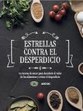Estrellas contra el desperdicio. 30 recetas de autor para descubrir el valor de los alimentos y evitar el desperdicio