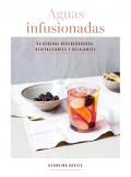Aguas infusionadas. 50 bebidas regeneradoras, revitalizantes y relajantes