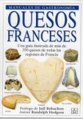 Quesos franceses. Una guía ilustrada de más de 350 quesos de todas las regiones de Francia