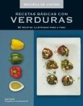 Recetas básicas con verduras. 80 recetas ilustradas paso a paso.