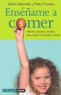 Enseñame a comer. Hábitos, pautas y recetas para evitar la obesidad infantil.