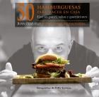 50 hamburguesas para hacer en casa. Con sus panes, salsas y guarniciones