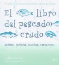 El libro del pescado crudo. Sashimis, tartares, ceviches, carpaccios...