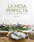 La mesa perfecta. 25 propuestas para recibir en casa