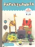 Papelilandia. 32 fantásticos juguetes. ¡ Listos para recortar, doblar y montar !.