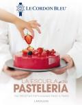 La escuela de pastelería. 100 recetas explicadas paso a paso. Le cordon bleu