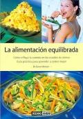 La alimentación equilibrada. Cómo influye la comida en los estados de ánimo. Guía práctica para aprender a comer mejor.